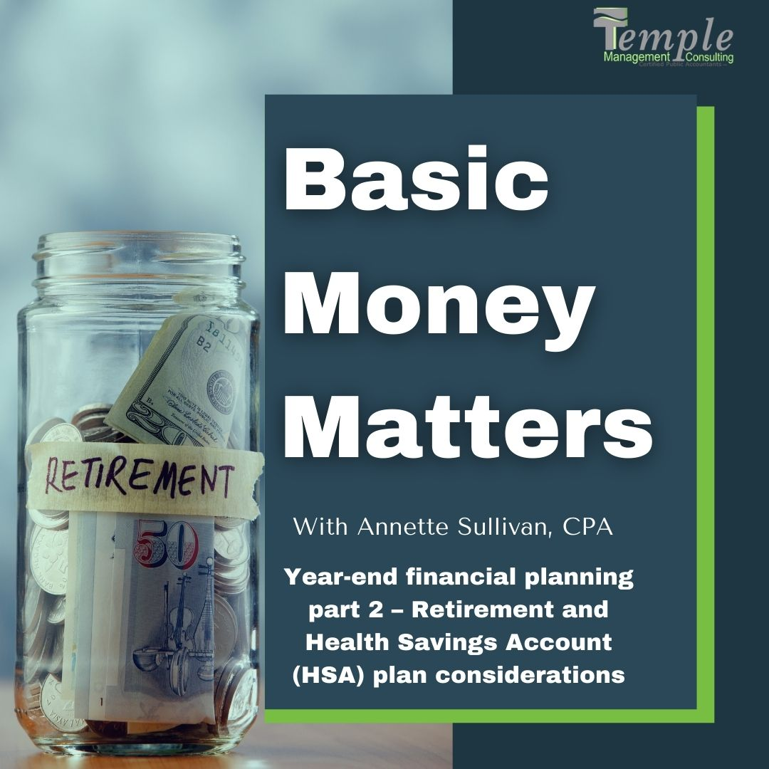 Year-end financial planning part 2 – Retirement and Health Savings Account (HSA) plan considerations